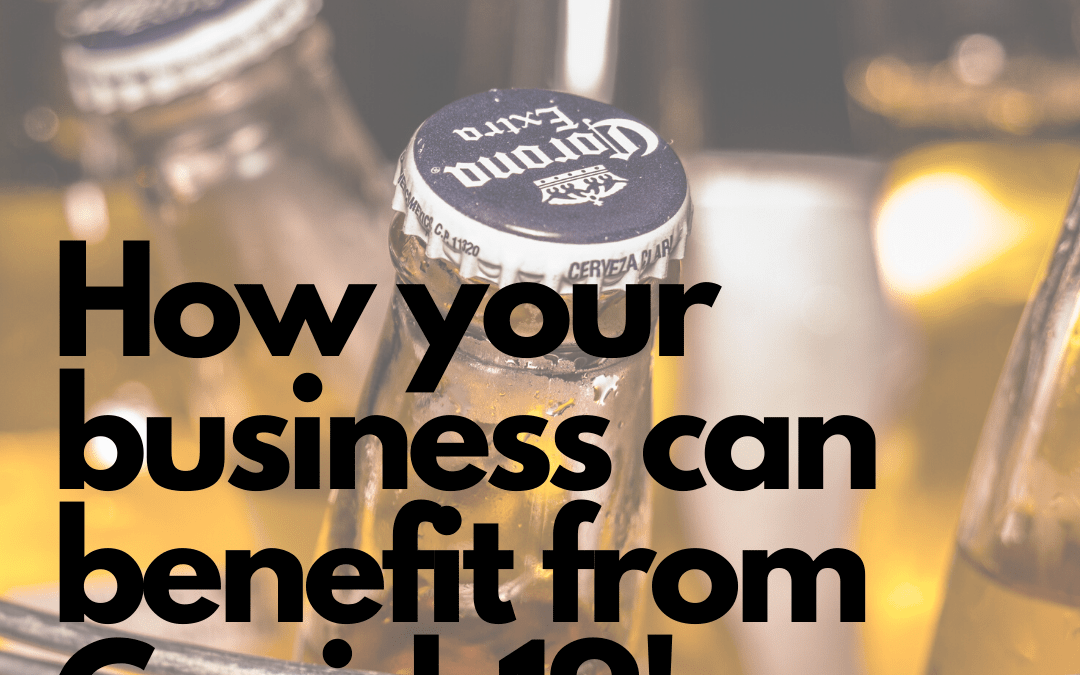 How your business can benefit from Covid-19!